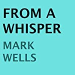 From a Whisper | Mark Wells
