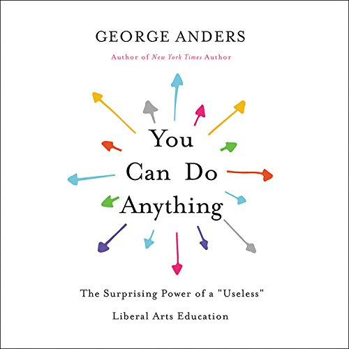 You Can Do Anything: The Surprising Power of a Useless Liberal Arts Education - Library Edition