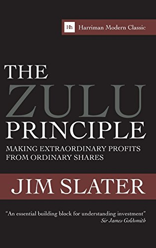 The Zulu Principle: Making extraordinary profits from ordinary shares (Harriman Modern Classics)