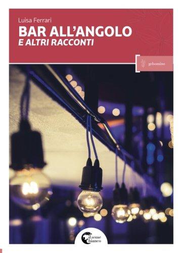Bar all'angolo e altri racconti (Italian Edition) (Ferrari Bar)