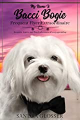 Have you ever wondered what it would be like to view life through another set of eyes?Imagine those eyes belonging to a  jet-setting, adorable, four-pound Maltese pup.Meet Bacci Bogie who spent most of his time traveling the country with his ...