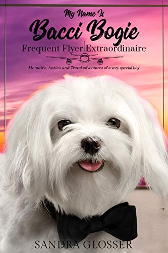 My Name Is Bacci Bogie: Frequent Flyer Extraordinaire by [Glosser, Sandra]