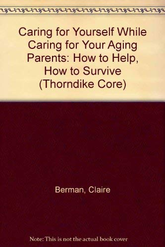 Caring for Yourself While Caring for Your Aging Parents: How to Help, How to Survive (G K Hall Large Print Book Series)