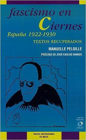 Fascismo en Ciernes : España 1922-1930, textos recuperados Collection des Hespérides: Amazon.es: Peloille, Manuelle, Mainer, José-Carlos: Libros en idiomas extranjeros