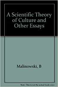 a scientific theory of culture and other essays Vintage paperback: a scientific theory of culture and other essays by bronislaw malinowski a galaxy book published by oxford university press in 1960 slight edge wear and small crease to.