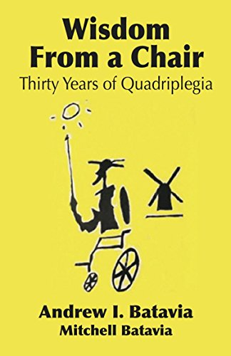 WISDOM FROM A CHAIR: Thirty Years of Quadriplegia - The Memoirs of Andrew I. Batavia