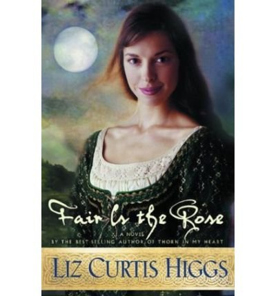 [ Fair Is the Rose [ FAIR IS THE ROSE ] By Higgs, Liz Curtis ( Author )Mar-16-2004 Paperback pdf