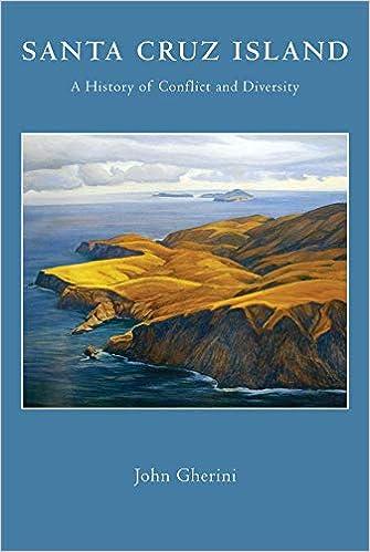 Santa Cruz Island: A History of Conflict and Diversity: John