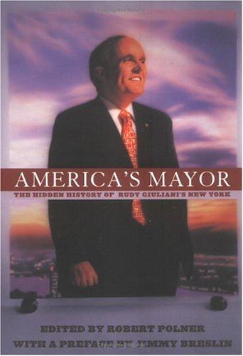 America's Mayor: The Hidden History of Rudy Giuliani's New York