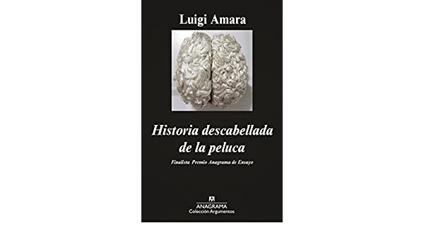 Historia descabellada de la peluca (Argumentos Anagrama nº 464) (Spanish Edition) - Kindle edition by Luigi Amara. Literature & Fiction Kindle eBooks ...