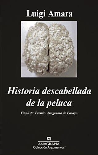 Historia descabellada de la peluca (Argumentos Anagrama nº 464) (Spanish Edition) by