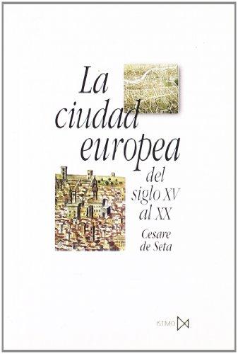 Descargar Libro La Ciudad Europea Del Siglo Xv Al Xx De Cesare Cesare De Seta