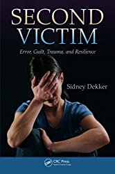 Second Victim: Error, Guilt, Trauma, and Resilience