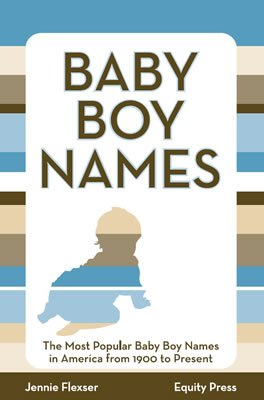 Baby Boy Names: The Most Popular Baby Boy Names in America from 1900 to Present PDF