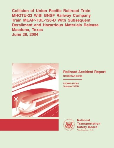 Railroad Accident Report: Collision of Union Pacific Railroad Train MHOTU-23 With BNSF Railroad Company Train MEAP-TUL-126-D With Subsequent ... Materials Release (Railroad Accident Reports)