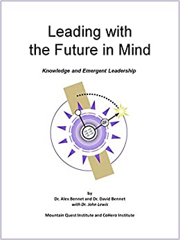 Leading with the Future in Mind: Knowledge and Emergent Leadership (The New Reality Series) by [Bennet, Dr. Alex, Bennet, Dr. David, Lewis, Dr. John]
