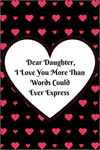 Dear Daughter I Love You More Than Words Could Ever Express