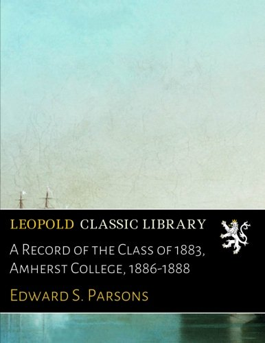 A Record of the Class of 1883, Amherst College, 1886-1888 ebook