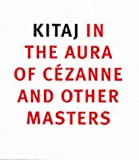 Kitaj in the Aura of Cezane and Other Masters, Anthony Rudolf and Colin Wiggins, 1857099567