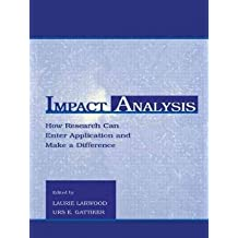 [(Impact Analysis: How Research Can Enter Application and Make a Difference )] [Author: Laurie Larwood] [Sep-1999]