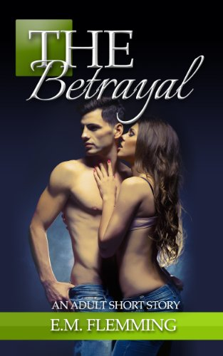 The Betrayal - Sex Stories for Women (Adult Short Stories for Women Book 1)