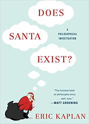 Does Santa Exist?: A Philosophical Investigation: Kaplan, Eric:  9780147516428: Amazon.com: Books