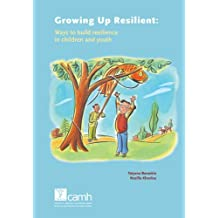 Growing Up Resilient: Ways to Build Resilience in Children and Youth