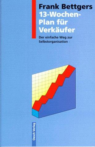 Frank Bettgers 13-Wochen-Plan für Verkäufer