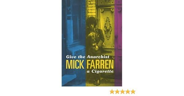 Give The Anarchist A Cigarette Mick Farren 9780224060745 Amazon