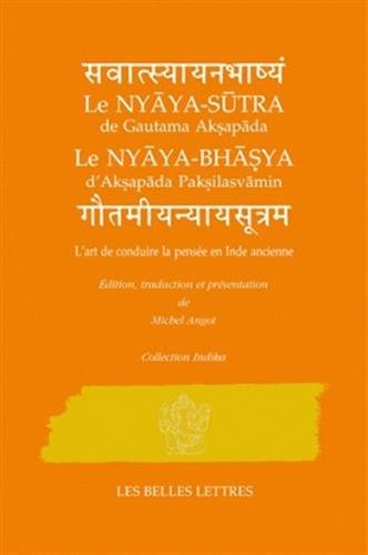 L'art de conduire la pensée en Inde ancienne: Nyaya-Sutra de Gautama Aksapada et Nyaya-Bhasya d'Aksapada Paksilasvamin (Collection Indika) (French Edition)