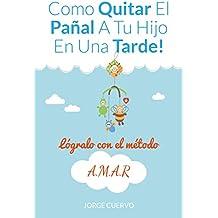 Como Quitar el Pañal a Tu Hijo en una Tarde: Quita Definitivamente el Pañal a Tu Hijo en una Tarde (Spanish Edition)