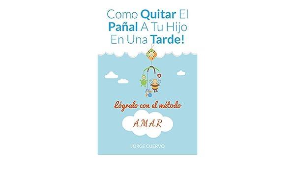 Como Quitar el Pañal a Tu Hijo en una Tarde: Quita Definitivamente el Pañal a Tu Hijo en una Tarde eBook: Jorge Cuervo: Amazon.es: Tienda Kindle