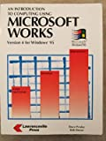 An Introduction to Computing Using Microsoft Works : Version 4 for Windows 95, Presley, Bruce and Brown, Beth, 1879233576