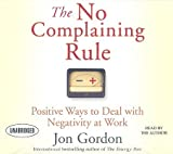 img - for The No Complaining Rule: Positive Ways to Deal with Negativity at Work   [NO COMPLAINING RULE 4D] [Compact Disc] book / textbook / text book