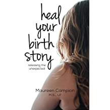 Heal Your Birth Story: releasing the unexpected