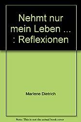 Nehmt nur mein Leben: Reflexionen (German Edition)