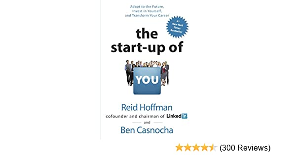 Amazon.com: The Start Up Of You: Adapt To The Future, Invest In Yourself,  And Transform Your Career EBook: Reid Hoffman, Ben Casnocha: Kindle Store