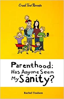 Parenthood: Has Anyone Seen My Sanity?: Volume 1 (Crash Test Parents)