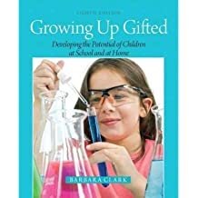 [(Growing Up Gifted: Developing the Potential of Children at School and at Home)] [Author: Barbara Clark] published on (April, 2012)
