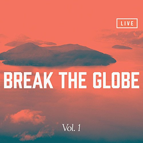 Christcity Worship - Break the Globe (Vol. 1) [Live] (2014)