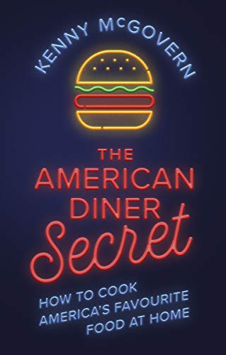 The American Diner Secret: How to Cook America's Favourite Food at Home by Kenny McGovern