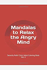 Mandalas to Relax the Angry Mind: Serenity Reiki Clinic Adult Coloring Book Vol. 4 Paperback