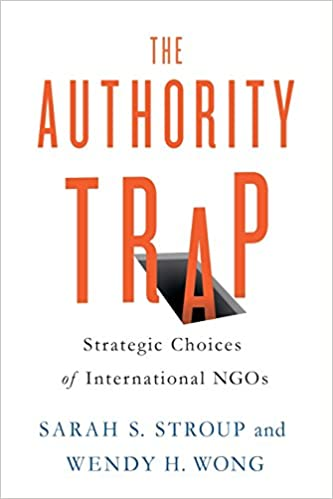 The Authority Trap: Strategic Choices of International NGOs: Sarah S