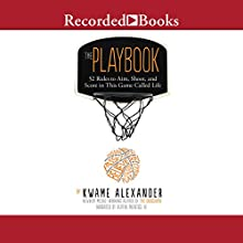 The Playbook: 52 Rules to Aim, Shoot, and Score in This Game Called Life Audiobook by Kwame Alexander Narrated by Ruffin Prentiss