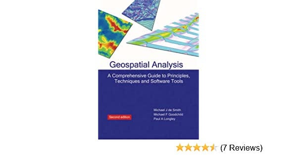geospatial analysis a comprehensive guide to principles techniques rh amazon com geospatial analysis a comprehensive guide to principles techniques and geospatial analysis a comprehensive guide to principles techniques and software tools