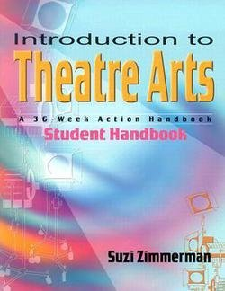 Suzi Zimmerman: Introduction to Theatre Arts : A 36-Week Action Handbook (Paperback - Student Ed.); 2003 Edition