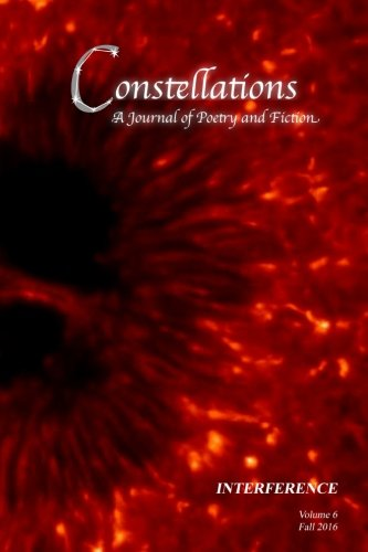 Read Online Constellations: A Journal of Poetry and Fiction v.6: Interference (Volume 6) PDF