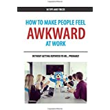 How to Make People Feel Awkward at Work: Without Getting Reported to HR… Probably