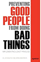 Preventing Good People From Doing Bad Things: Implementing Least Privilege Front Cover