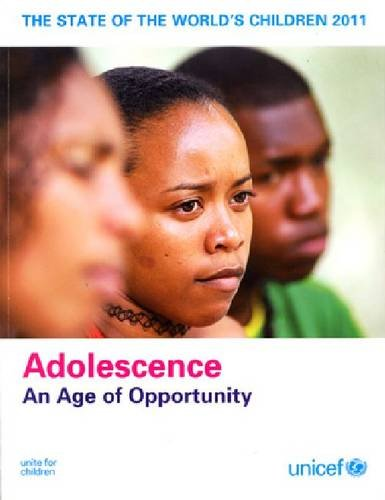 The State of the World's Children, 2011: Adolescence, an age of Opportunity